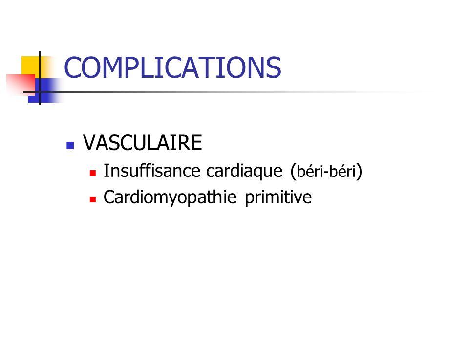 COMPLICATIONS VASCULAIRE Insuffisance cardiaque (béri-béri)