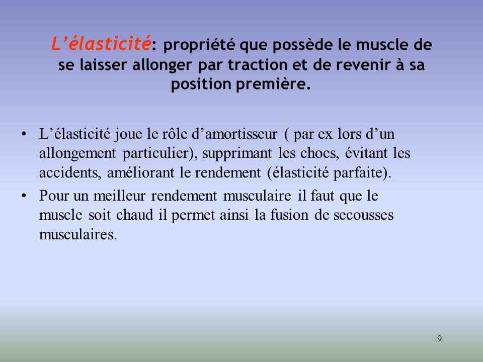 L'élasticité: propriété que possède le muscle de se laisser allonger par traction et de revenir à sa position première.