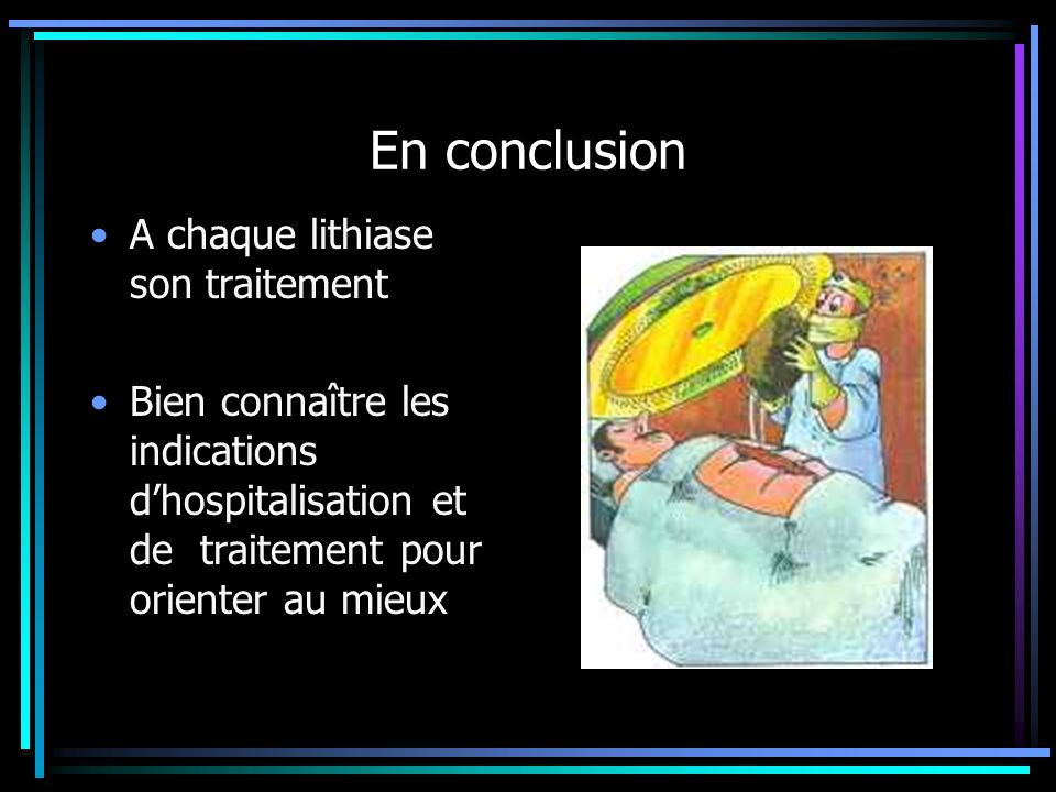 En conclusion A chaque lithiase son traitement