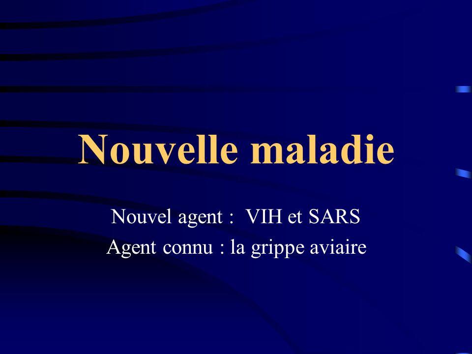 Nouvel agent : VIH et SARS Agent connu : la grippe aviaire