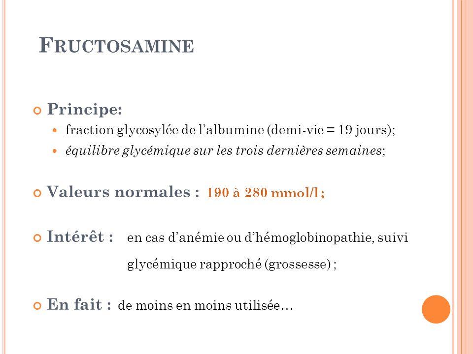 Fructosamine Principe: Valeurs normales : 190 à 280 mmol/l ;