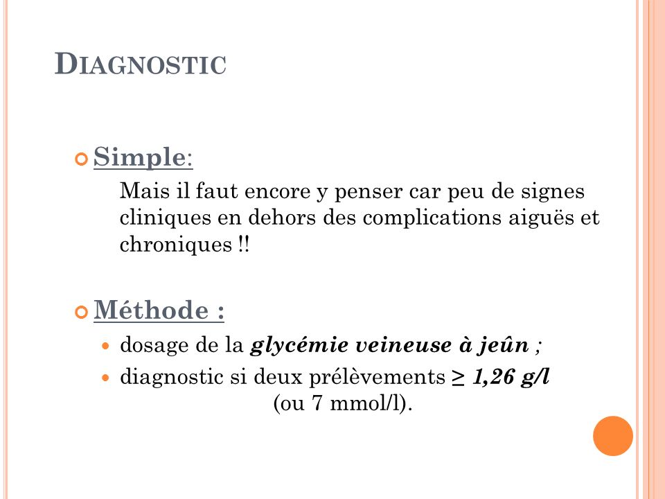 Diagnostic Simple: Méthode : dosage de la glycémie veineuse à jeûn ;