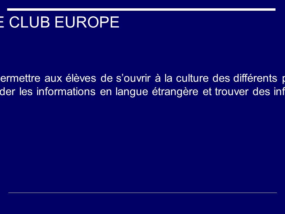 LE CLUB EUROPE  Créé depuis la rentrée 2005, son objectif est de permettre aux élèves de s'ouvrir à la culture des différents pays européens.