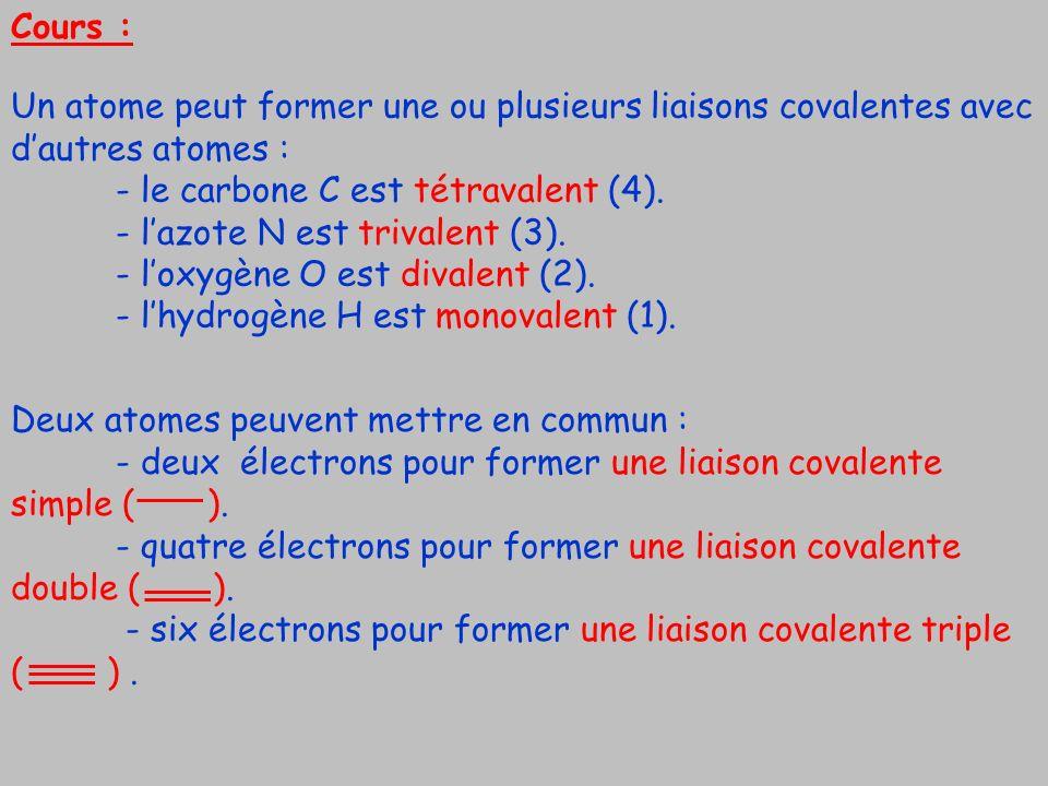 Cours :Un atome peut former une ou plusieurs liaisons covalentes avec d'autres atomes : - le carbone C est tétravalent (4).