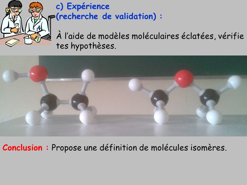 c) Expérience(recherche de validation) : À l'aide de modèles moléculaires éclatées, vérifie tes hypothèses.