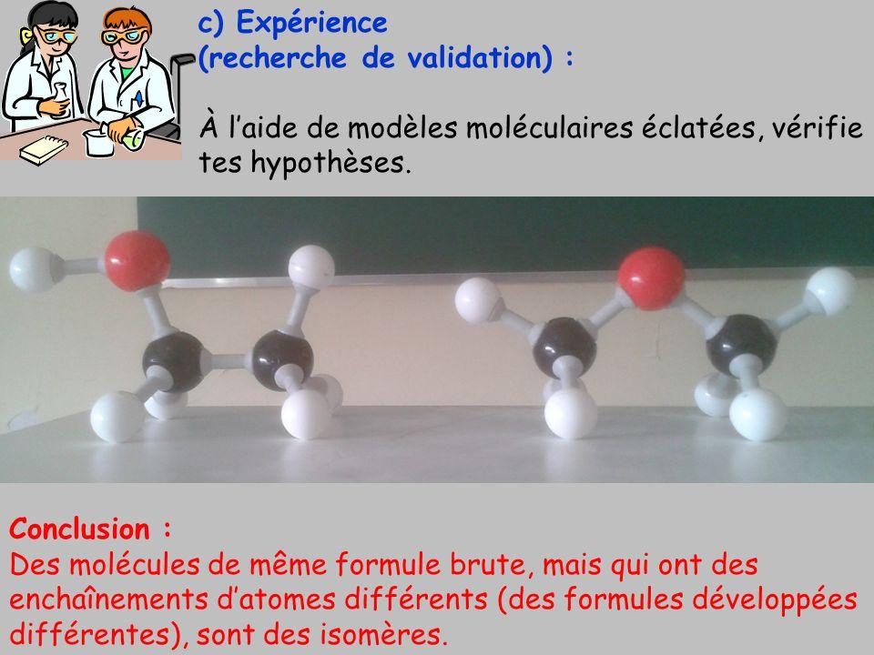 c) Expérience (recherche de validation) : À l'aide de modèles moléculaires éclatées, vérifie tes hypothèses.