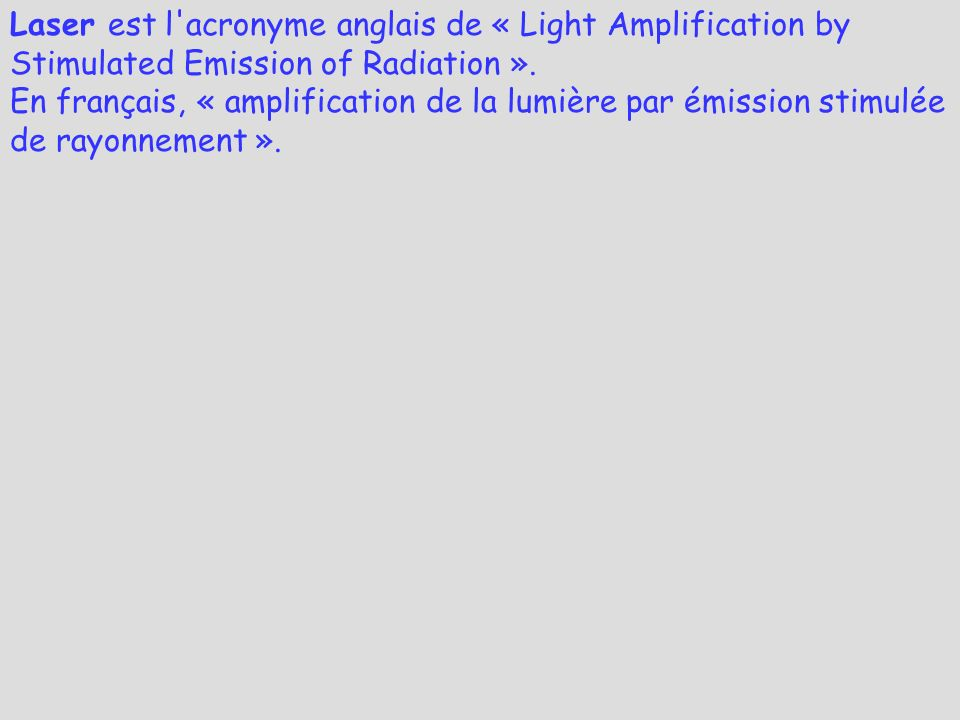 Laser est l acronyme anglais de « Light Amplification by Stimulated Emission of Radiation ».