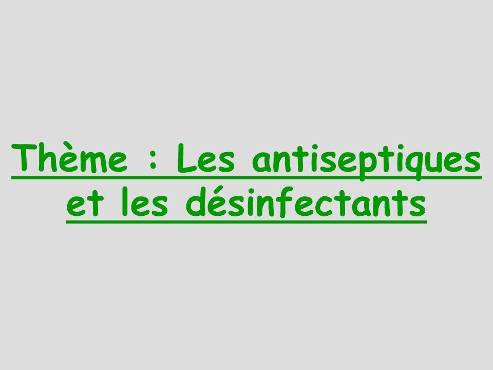Thème : Les antiseptiques et les désinfectants