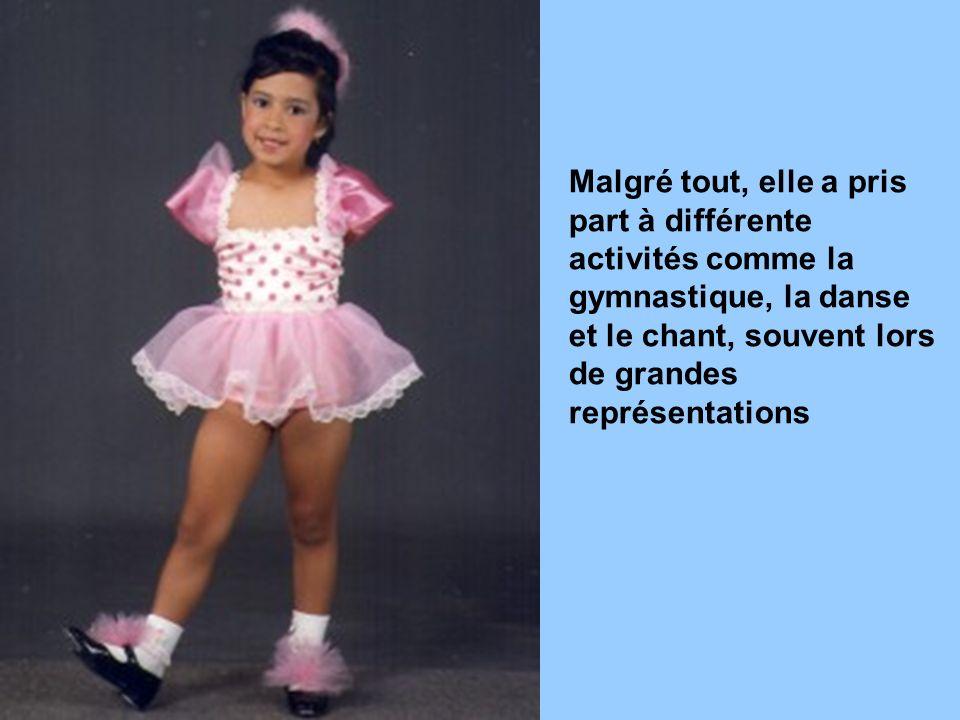 Malgré tout, elle a pris part à différente activités comme la gymnastique, la danse et le chant, souvent lors de grandes représentations