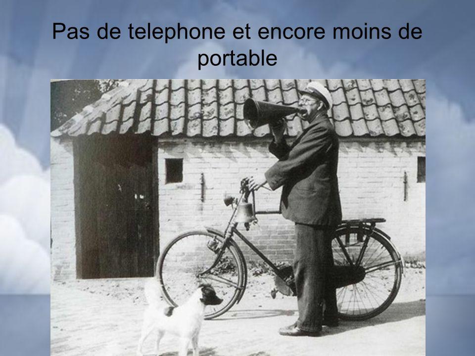Pas de telephone et encore moins de portable