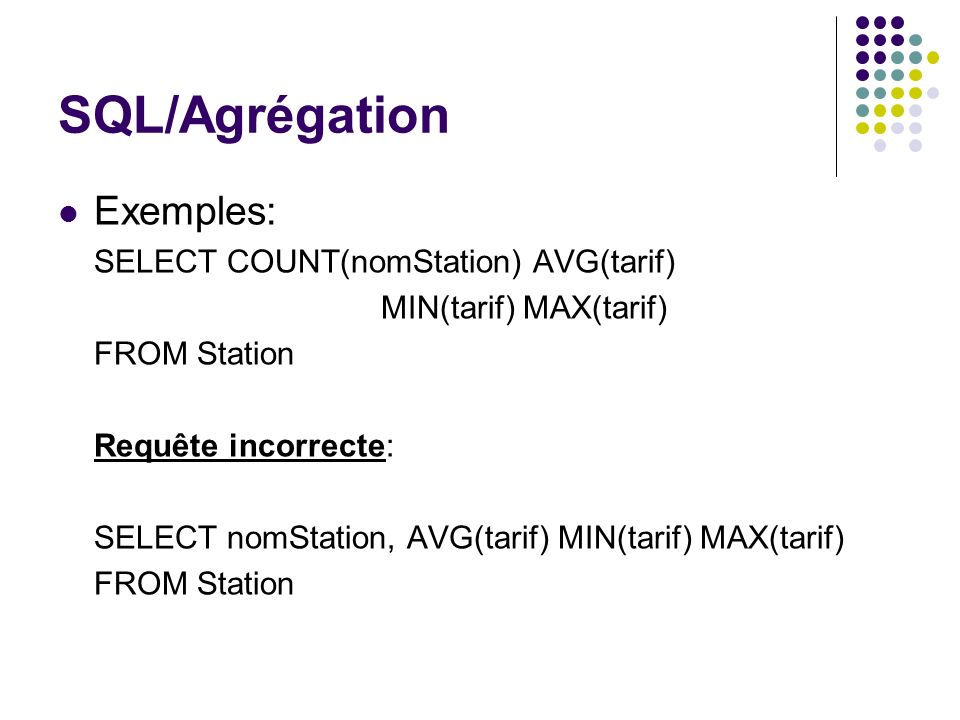 SQL/Agrégation Exemples: SELECT COUNT(nomStation) AVG(tarif)