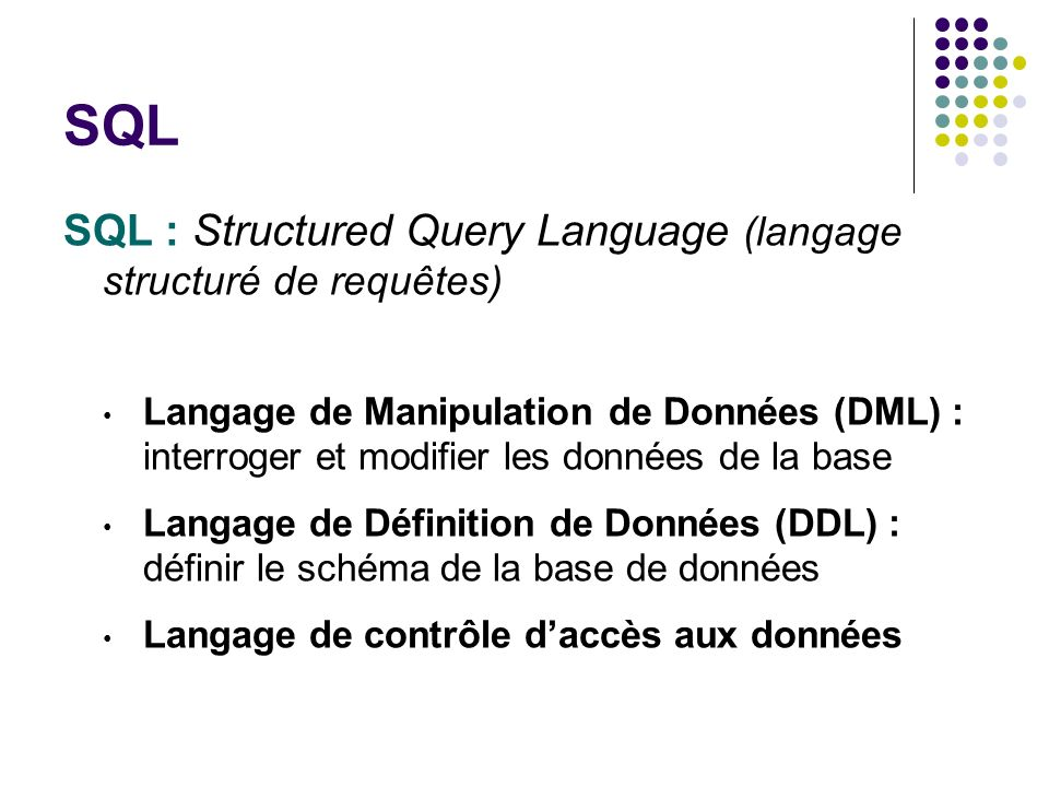 SQL SQL : Structured Query Language (langage structuré de requêtes)