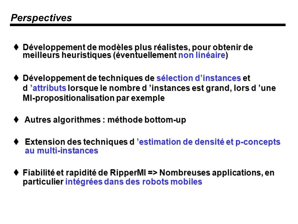 Perspectives Développement de modèles plus réalistes, pour obtenir de meilleurs heuristiques (éventuellement non linéaire)