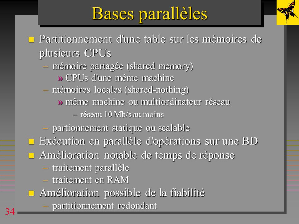 Bases parallèles Partitionnement d une table sur les mémoires de plusieurs CPUs. mémoire partagée (shared memory)
