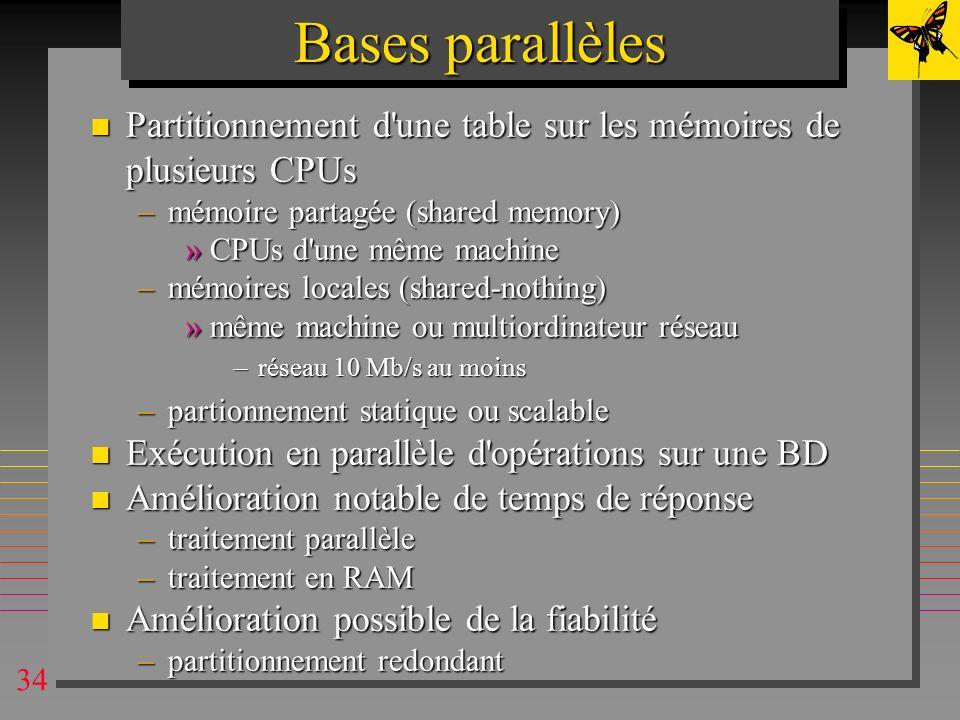 Bases parallèlesPartitionnement d une table sur les mémoires de plusieurs CPUs. mémoire partagée (shared memory)