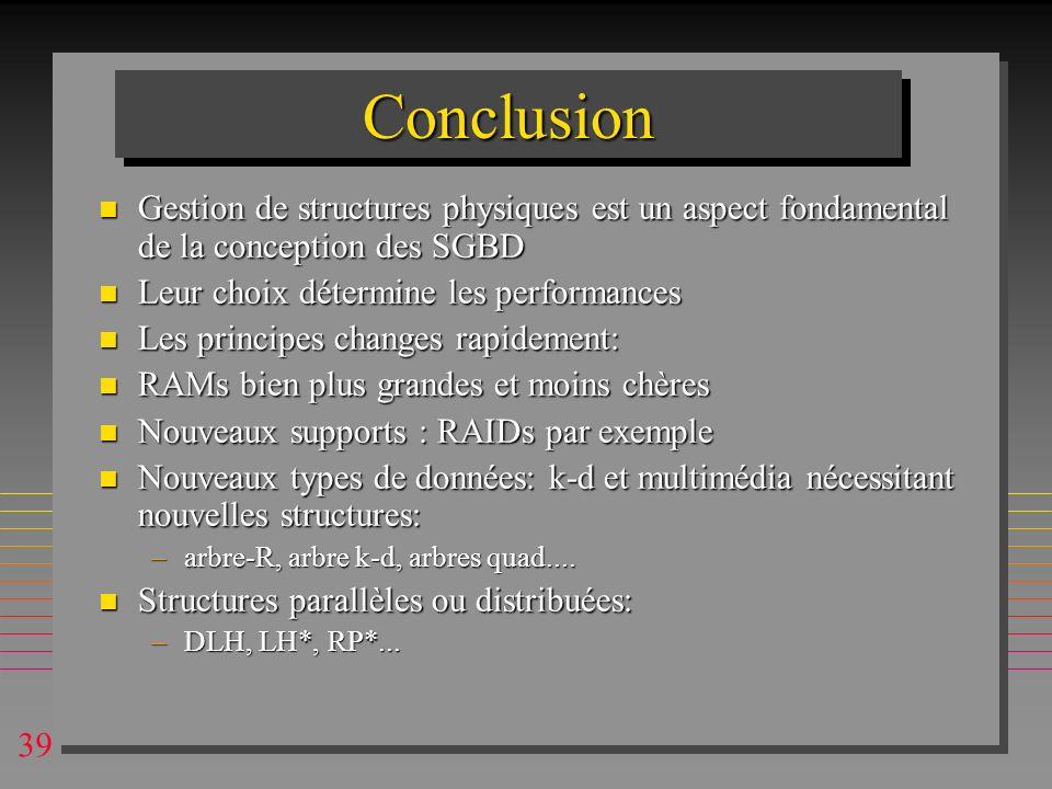 ConclusionGestion de structures physiques est un aspect fondamental de la conception des SGBD. Leur choix détermine les performances.