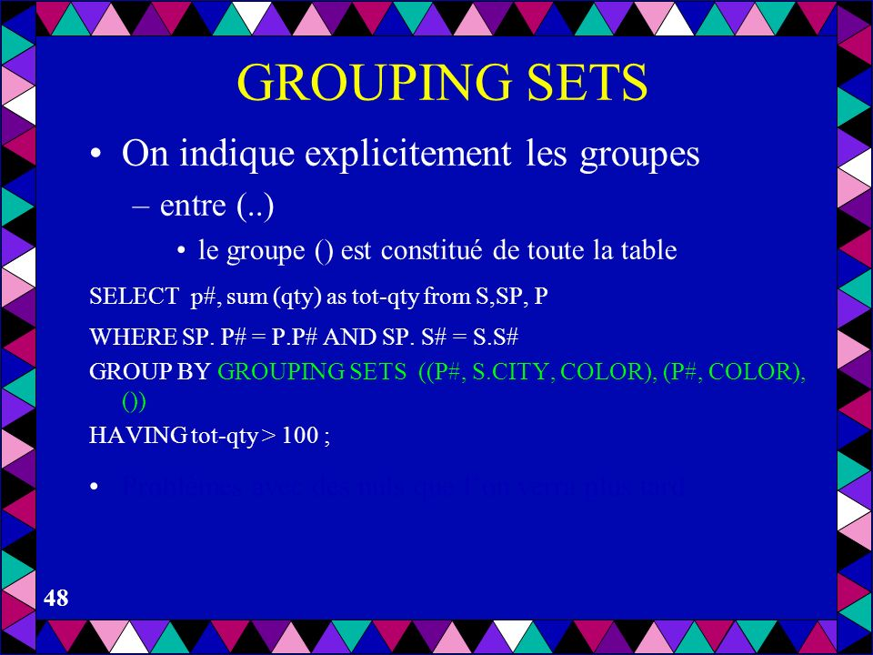 GROUPING SETS On indique explicitement les groupes entre (..)