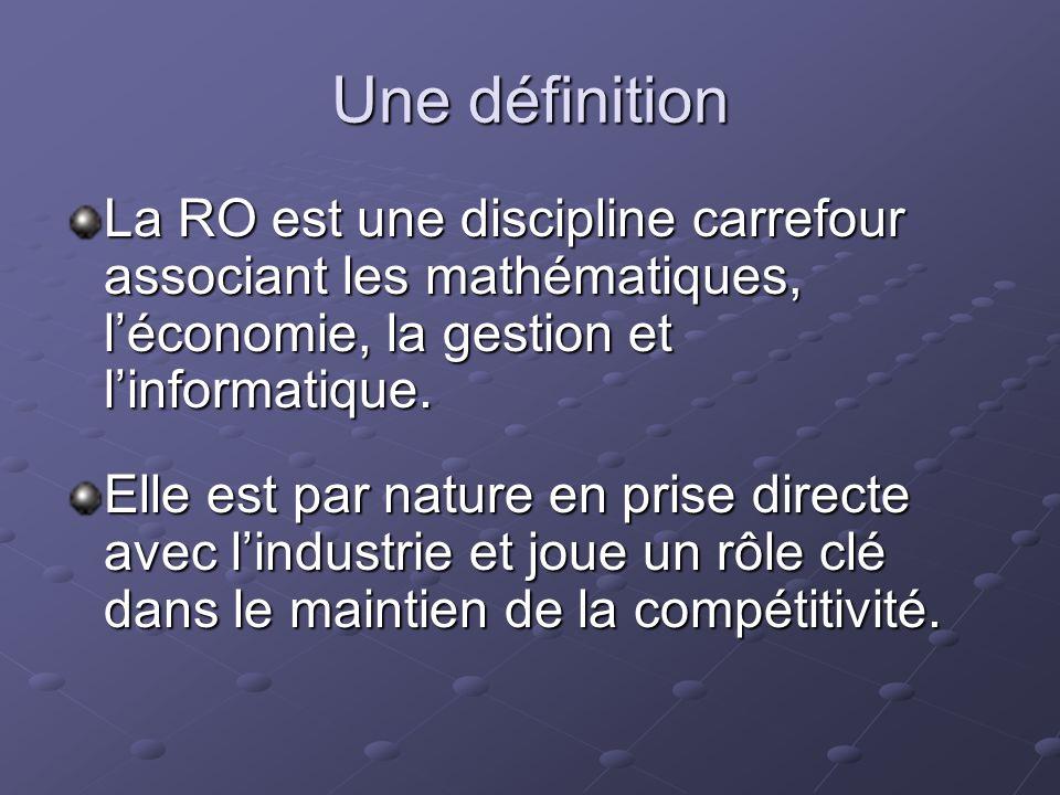 Une définition La RO est une discipline carrefour associant les mathématiques, l'économie, la gestion et l'informatique.