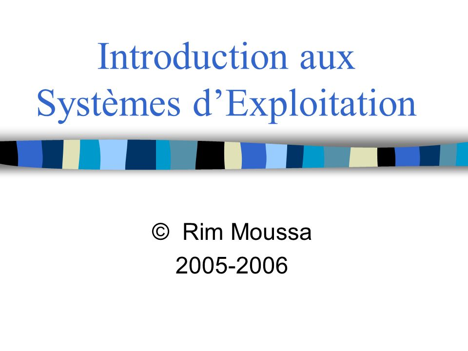Introduction aux Systèmes d'Exploitation