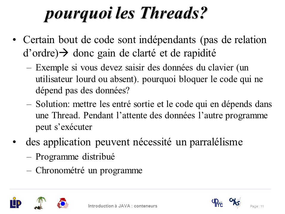 pourquoi les Threads Certain bout de code sont indépendants (pas de relation d'ordre) donc gain de clarté et de rapidité.