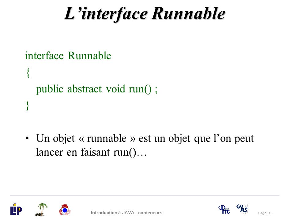 L'interface Runnable interface Runnable { public abstract void run() ;
