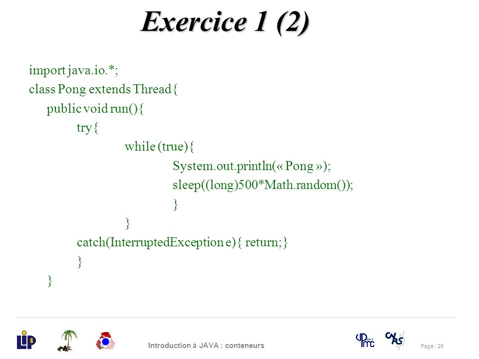 Exercice 1 (2) import java.io.*; class Pong extends Thread{