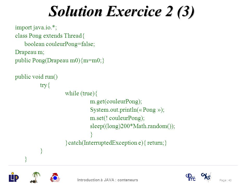 Solution Exercice 2 (3) import java.io.*; class Pong extends Thread{
