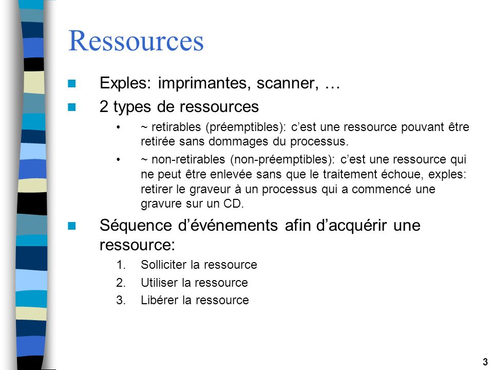 Ressources Exples: imprimantes, scanner, … 2 types de ressources