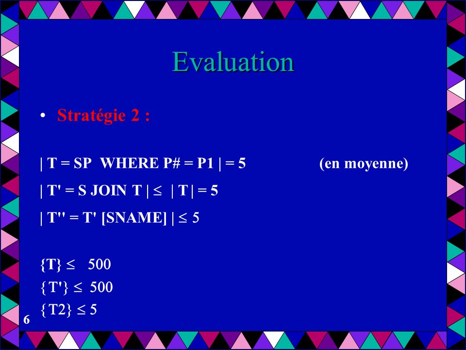 Evaluation Stratégie 2 : | T = SP WHERE P# = P1 | = 5 (en moyenne)