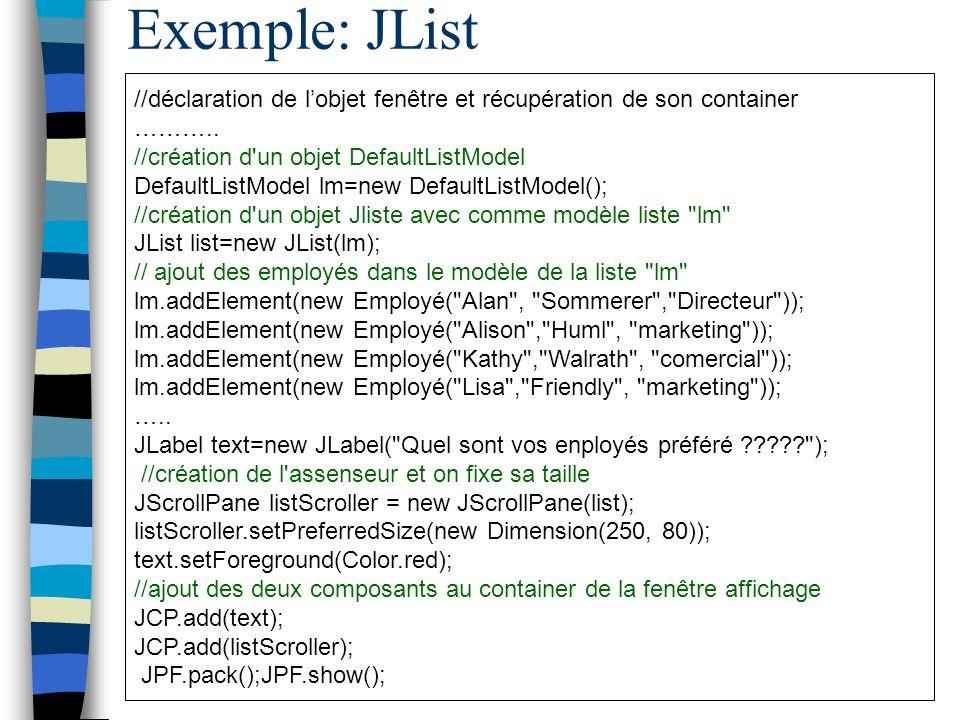 Exemple: JList //déclaration de l'objet fenêtre et récupération de son container. ……….. //création d un objet DefaultListModel.