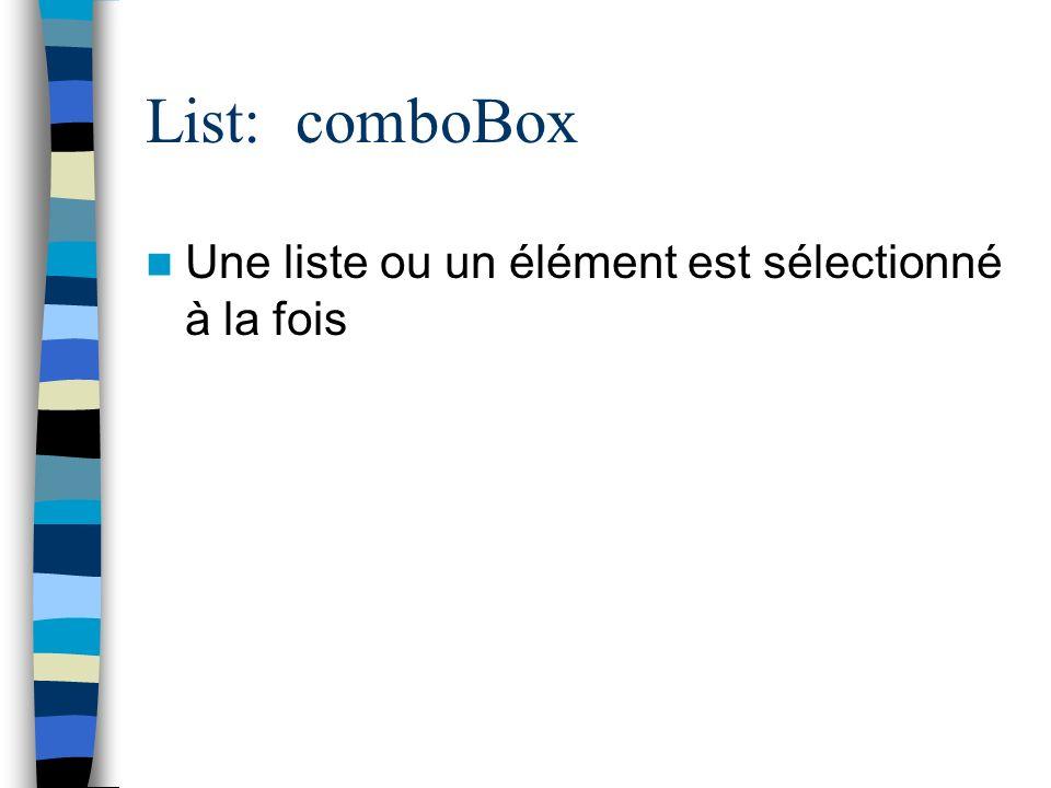 List: comboBox Une liste ou un élément est sélectionné à la fois