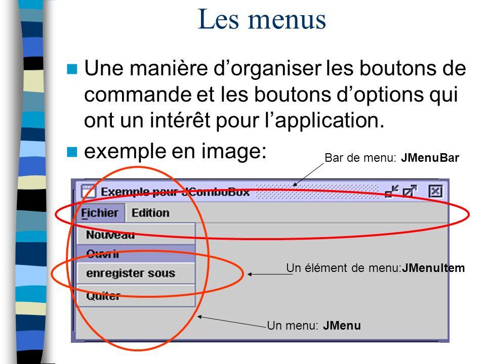 Les menus Une manière d'organiser les boutons de commande et les boutons d'options qui ont un intérêt pour l'application.
