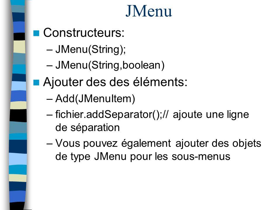 JMenu Constructeurs: Ajouter des des éléments: JMenu(String);