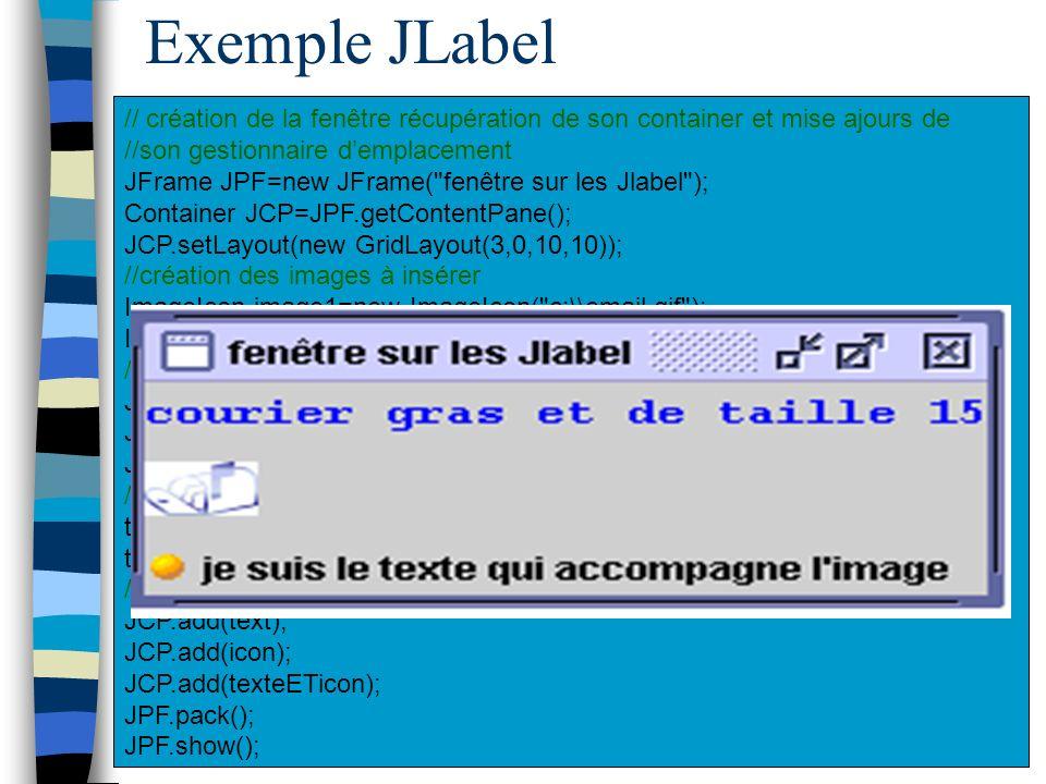 Exemple JLabel // création de la fenêtre récupération de son container et mise ajours de. //son gestionnaire d'emplacement.