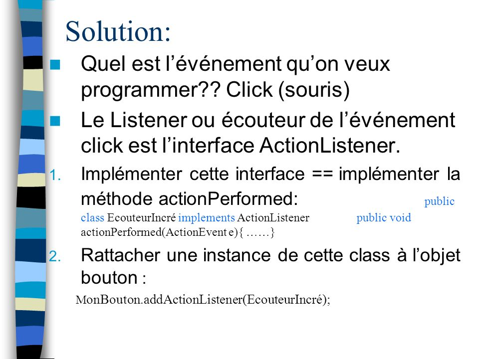 Solution: Quel est l'événement qu'on veux programmer Click (souris)