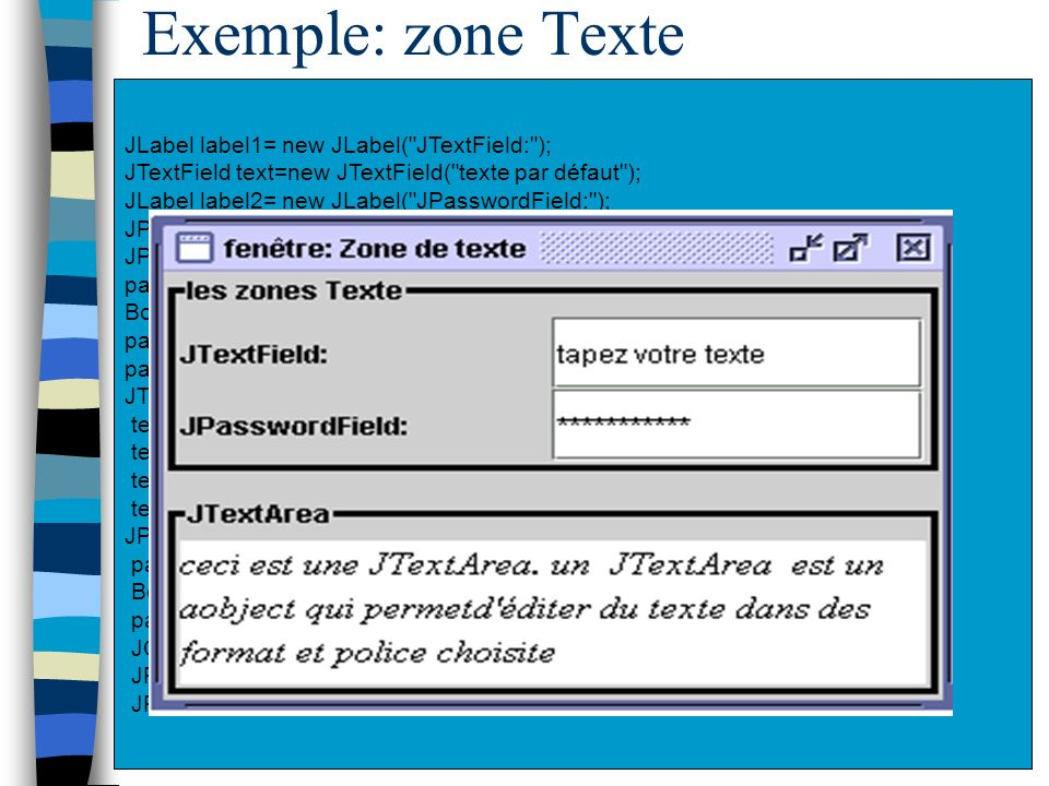 Exemple: zone Texte JLabel label1= new JLabel( JTextField: );