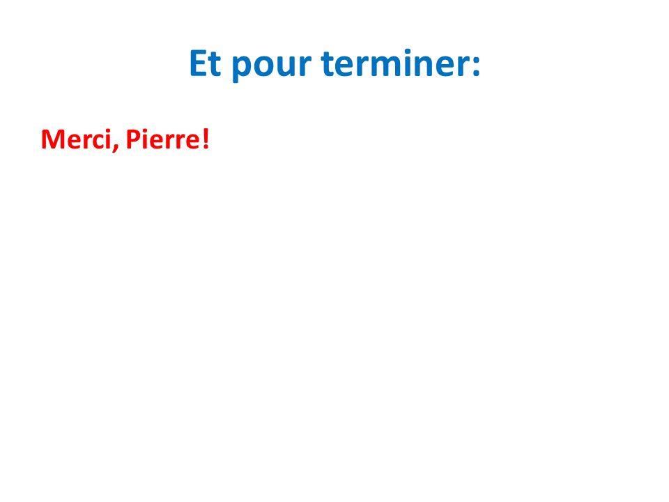 Et pour terminer: Merci, Pierre!