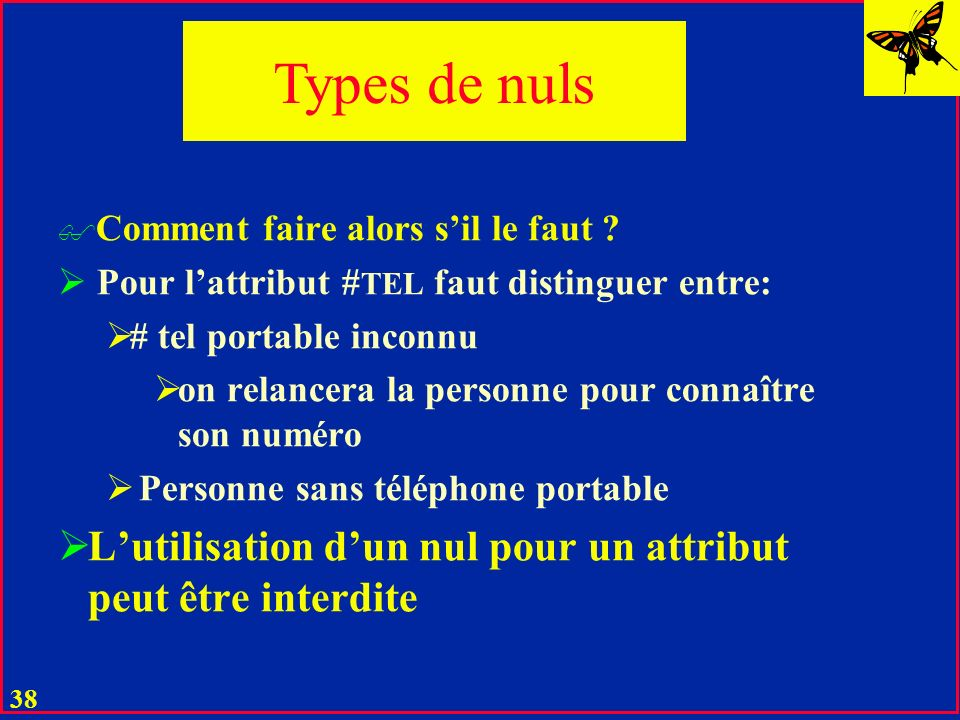 Types de nuls Comment faire alors s'il le faut Pour l'attribut #TEL faut distinguer entre: # tel portable inconnu.