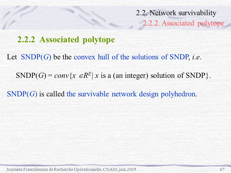 SNDP(G) = conv{x RE| x is a (an integer) solution of SNDP}.