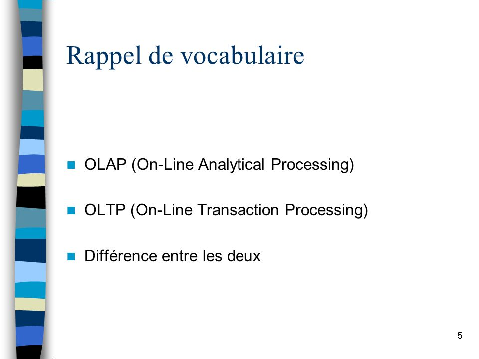 Rappel de vocabulaire OLAP (On-Line Analytical Processing)