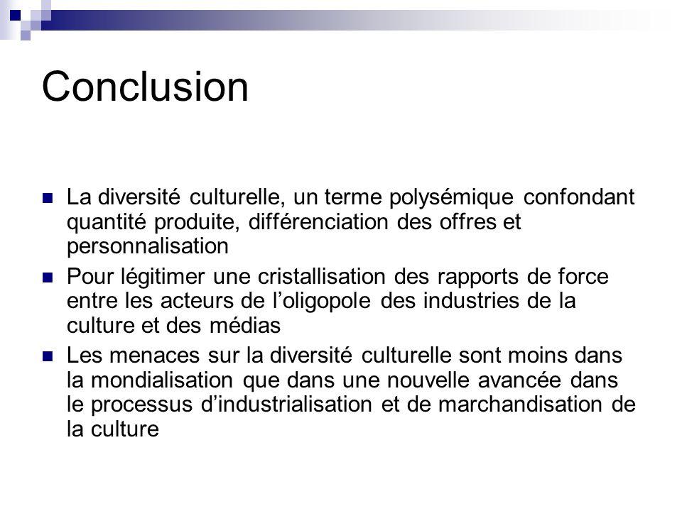 Conclusion La diversité culturelle, un terme polysémique confondant quantité produite, différenciation des offres et personnalisation.