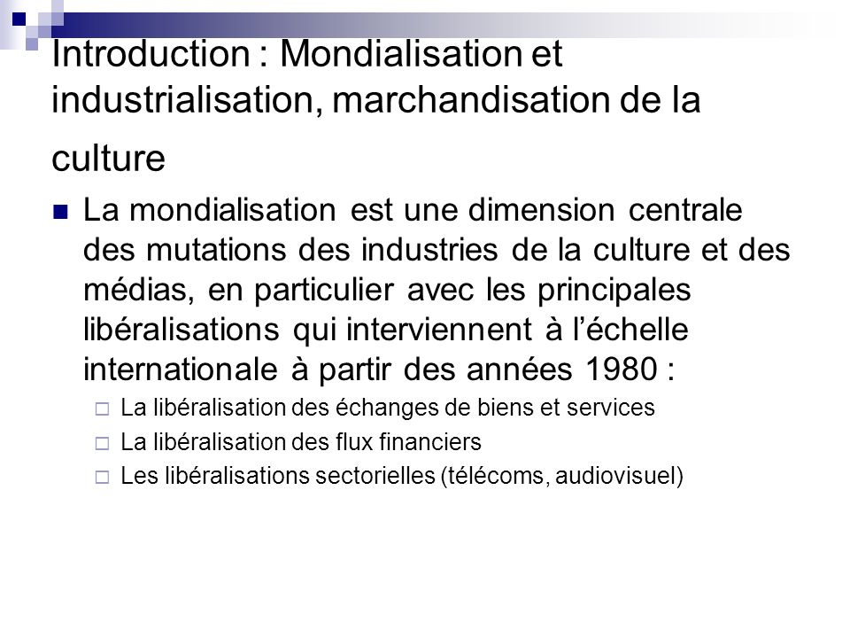 Introduction : Mondialisation et industrialisation, marchandisation de la culture