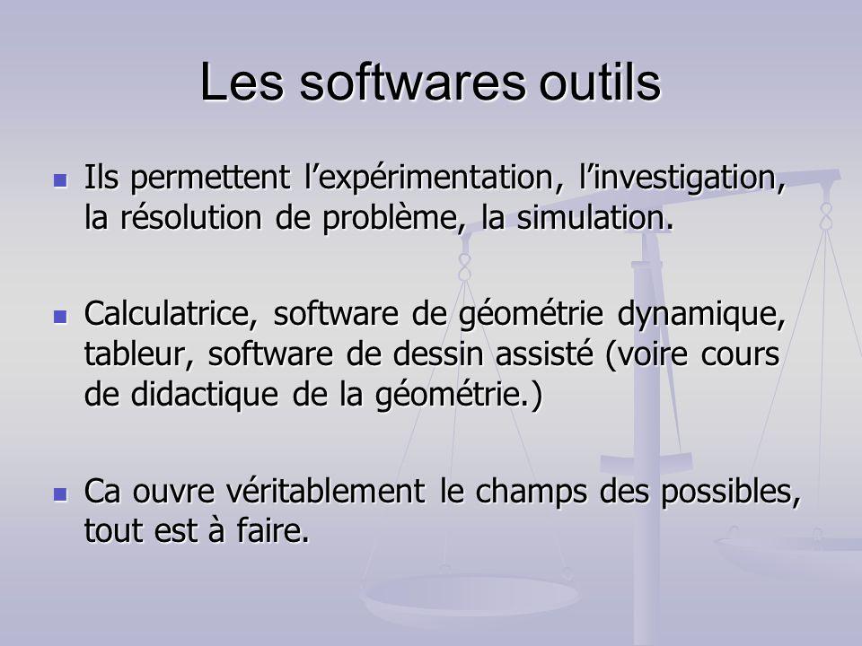 Les softwares outils Ils permettent l'expérimentation, l'investigation, la résolution de problème, la simulation.