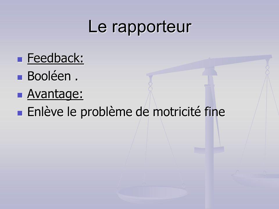 Le rapporteur Feedback: Booléen . Avantage: