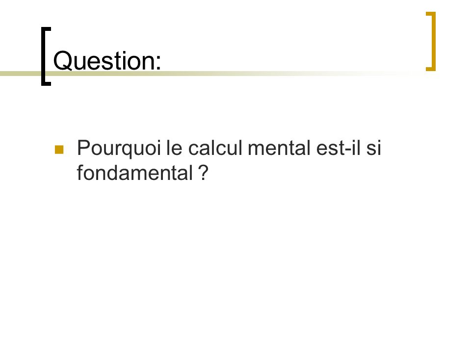 Question: Pourquoi le calcul mental est-il si fondamental