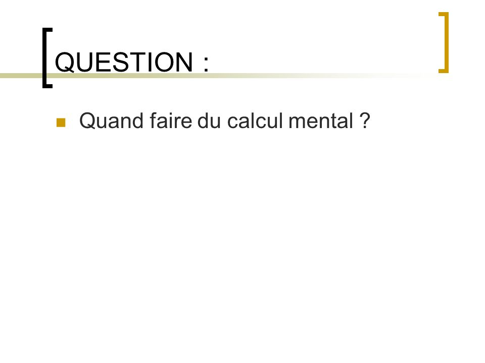QUESTION : Quand faire du calcul mental