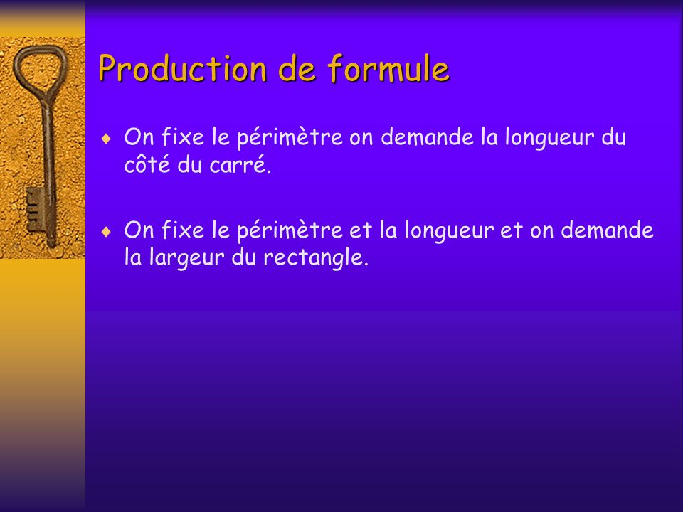 Production de formule On fixe le périmètre on demande la longueur du côté du carré.