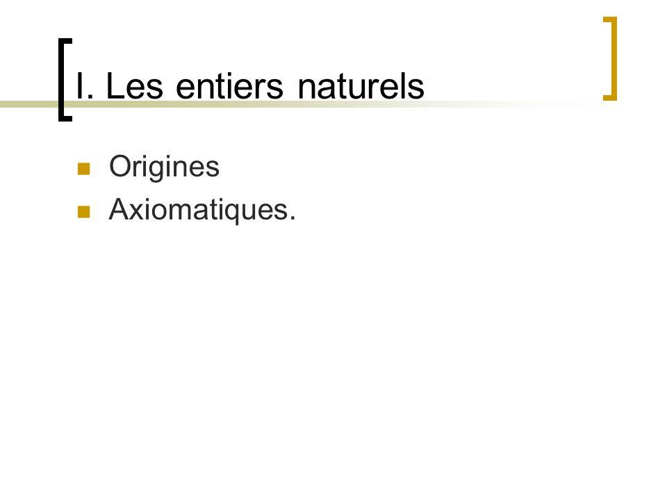 I. Les entiers naturels Origines Axiomatiques.