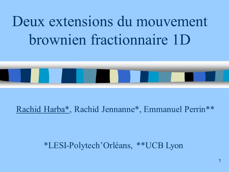 Deux extensions du mouvement brownien fractionnaire 1D