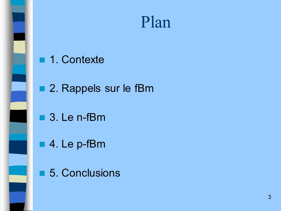 Plan 1. Contexte 2. Rappels sur le fBm 3. Le n-fBm 4. Le p-fBm